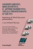 Osservazione, riflessività e apprendimento nelle professioni d'aiuto. Esperienze di Work Discussion psicoanalitica Ebook di