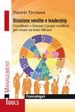 Direzione vendite e leadership. Coordinare e formare i propri venditori per creare un team efficace Ebook di  Daniele Trevisani