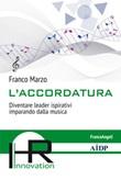 L' accordatura. Diventare leader ispirativi imparando dalla musica Ebook di  Franco Marzo