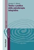 Teoria e pratica della psicoterapia integrativa Ebook di  Giorgio G. Alberti