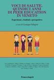 Voci di salute. Quindici anni di peer education in Veneto, Esperienze, risultati e prospettive Ebook di