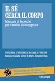 Il sé cerca il corpo. Manuale di tecniche per l'analisi bioenergetica Ebook di  Vincentia Schroeter, Barbara Thomson