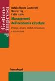 Management dell'economia circolare. Principi, drivers, modelli di business e misurazione Ebook di  Natalia Marzia Gusmerotti, Marco Frey, Fabio Iraldo