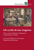 Gli scritti di una stagione. Libri e autori dell'età rivoluzionaria e napoleonica in Italia Ebook di