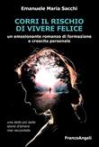 Corri il rischio di vivere felice Ebook di  Emanuele Maria Sacchi