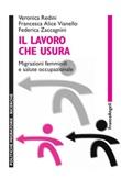 Il lavoro che usura. Migrazioni femminili e salute occupazionale Ebook di  Veronica Redini, Francesca Alice Vianello, Federica Zaccagnini