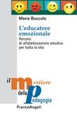 L' educatore emozionale. Percorsi di alfabetizzazione emotiva per tutta la vita. Ediz. ampliata Ebook di  Maria Buccolo