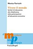 Vivere il mondo. Sentieri di educazione alla cittadinanza, dalla partecipazione all'educazione economica Ebook di  Monica Parricchi