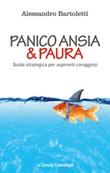 Panico, ansia & paura. Guida strategica per aspiranti coraggiosi Ebook di  Alessandro Bartoletti