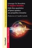 Il magico incontro. Dalla fisica quantistica all'ipnosi quantica: una prospettiva innovativa Ebook di  Giuseppe De Benedittis