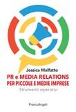 PR e media relations per piccole e medie imprese. Strumenti operativi Ebook di  Jessica Malfatto