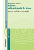 Il lavoro della psicologia del lavoro. Aspetti storici e metodologici Ebook di  Guglielmo Somma