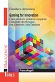 Gaming for innovation. Come risolvere problemi complessi e innovare divertendosi con il metodo CubeThinkers Ebook di  Gianluca Arnesano
