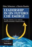 Leadership in un futuro che emerge. Da ego-sistema a eco-sistema: nuove economie e nuove società Ebook di  Otto Scharmer, Katrin Kaufer