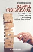 Decisione e crescita personale. Come Viktor Frankl ci aiuta a costruire la nostra vita «mattone dopo mattone» Ebook di  Domenico Bellantoni