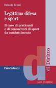 Legittima difesa e sport. Il caso di praticanti e conoscitori di sport da combattimento Ebook di  Rolando Grossi