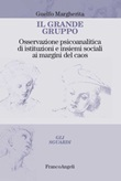 Il grande gruppo. Osservazione psicoanalitica di istituzioni e insiemi sociali ai margini del caos Ebook di  Margherita Guelfo