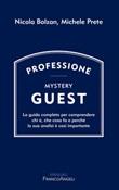 Professione Mystery Guest. La guida completa per comprendere chi è, che cosa fa e perché la sua analisi è così importante Ebook di  Michele Prete, Nicola Bolzan