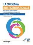 La consegna intergenerazionale. Tra sfide emergenti e nuove responsabilità Ebook di  Sandro Calvani