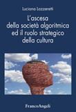L' ascesa della societàalgoritmica ed il ruolo strategico della cultura Ebook di  Luciana Lazzeretti