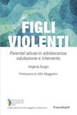 Figli violenti. «Parental abuse» in adolescenza: valutazione e intervento Ebook di  Virginia Suigo