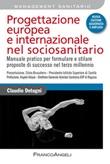 Progettazione europea e internazionale nel sociosanitario. Manuale pratico per formulare e stilare proposte di successo nel terzo millennio Ebook di  Claudio Detogni