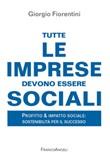 Tutte le imprese devono essere sociali. Profitto & impatto sociale: sostenibilità per il successo Ebook di  Giorgio Fiorentini