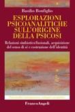 Esplorazioni psicoanalitiche sull'origine della psicosi. Relazioni simbiotico/fusionali, acquisizione del senso di sé e costruzione dell'identità Ebook di  Basilio Bonfiglio