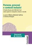 Persone, processi e contesti inclusivi. Il Centro Diurno del CISA Asti Sud come spazio di conquista umana e sociale Ebook di