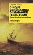 Cinque generazioni di manager (1821-1950). Storie di ordinaria grandezza Ebook di  Luigi Di Marco