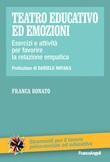 Teatro educativo ed emozioni. Esercizi e attività per favorire la relazione empatica Ebook di  Franca Bonato