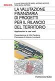La valutazione finanziaria di progetti per il rilancio del territorio. Applicazioni a casi reali Ebook di