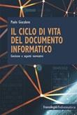 Il ciclo di vita del documento informatico. Gestione e aspetti normativi Ebook di  Paolo Giacalone