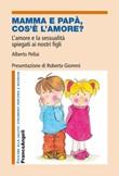 Mamma e papà, cos'è l'amore? L'amore e la sessualità spiegati ai nostri figli Libro di  Alberto Pellai