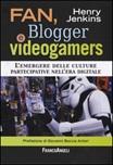 Fan, blogger e videogamers. L'emergere delle culture partecipative nell'era digitale