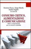 Consumo critico, alimentazione e comunicazione. Valori e comportamenti per un consumo sostenibile Libro di