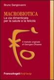Macrobiotica. La via dimenticata per la salute e la felicità. Il metodo originale di George Ohsawa Libro di  Bruno Sangiovanni