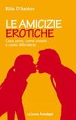 Le amicizie erotiche. Cosa sono, come viverle e come difendersi Ebook di  Rita D'Amico