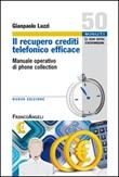 Il recupero crediti telefonico efficace. Manuale operativo di phone collection Ebook di  Gianpaolo Luzzi
