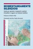 Momentaneamente silenziosi. Guida per operatori, insegnanti e genitori di bambini e ragazzi con mutismo selettivo Libro di  Paola Ancarani, Emanuela Iacchia
