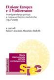 L' Unione Europea e il Mediterraneo. Interdipendenza politica e rappresentazioni mediatiche (1947-2017) Ebook di