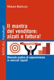 Il mantra del venditore: alzati e fattura! Manuale pratico di sopravvivenza in mercati liquidi Ebook di  Mauro Baricca