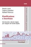 Pianificazione e incertezza. Una bussola e alcune mappe per navigare nel mondo liquido Ebook di  Antonio Leone, Federica Gobattoni, Raffaele Pelorosso