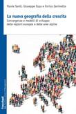 La nuova geografia della crescita. Convergenza e modelli di sviluppo delle regioni europee e delle aree alpine Ebook di  Flavio Santi, Giuseppe Espa, Enrico Zaninotto