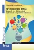 Fare innovazione diffusa. Quando le idee dei dipendenti migliorano la competitività dell'azienda Ebook di  Gianni Clocchiatti