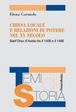 Chiesa locale e relazioni di potere nel XV secolo. Sant'Orso d'Aosta tra il 1406 e il 1468 Ebook di  Elena Corniolo