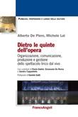 Dietro le quinte dell'opera. Organizzazione, comunicazione, produzione e gestione dello spettacolo lirico dal vivo Ebook di  Michele Lai, Alberto De Piero