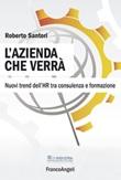 L' azienda che verrà. Nuovi trend dell'HR tra consulenza e formazione Ebook di  Roberto Santori