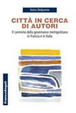 Città in cerca di autori. Il cammino della governance metropolitana in Francia e in Italia Ebook di  Ilaria Delponte
