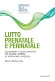 Lutto prenatale e perinatale. Suggerimenti e spunti operativi per aiutare i bambini ad affrontare la perdita Ebook di  Marta Malacrida